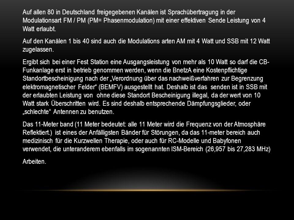 Auf allen 80 in Deutschland freigegebenen Kanälen ist Sprachübertragung in der Modulationsart FM / PM (PM= Phasenmodulation) mit einer effektiven Sende Leistung von 4 Watt erlaubt.