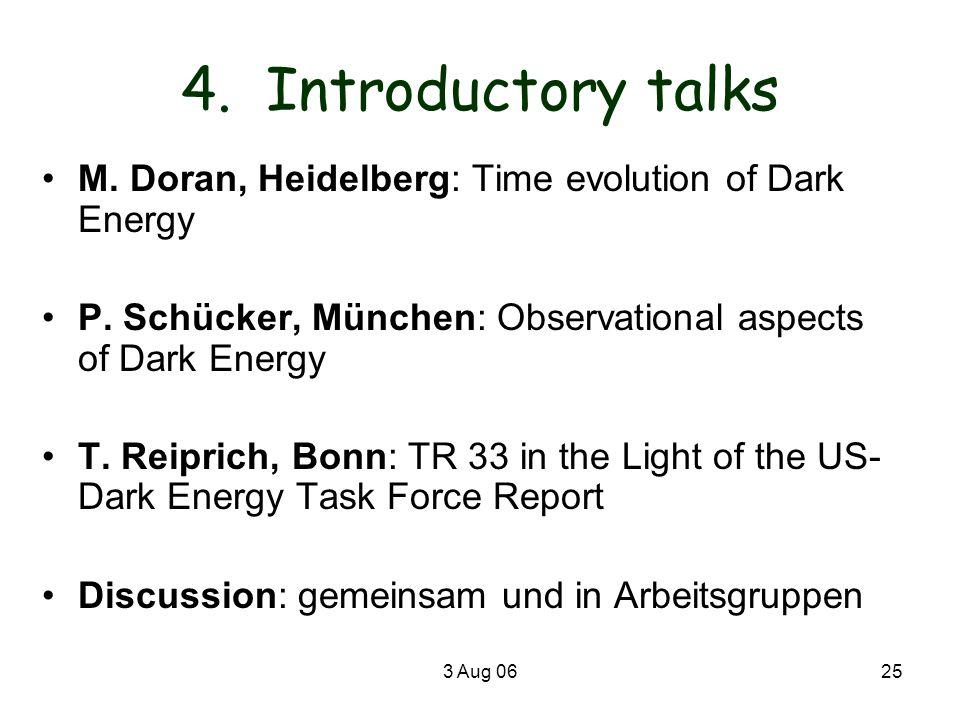4. Introductory talks M. Doran, Heidelberg: Time evolution of Dark Energy. P. Schücker, München: Observational aspects of Dark Energy.