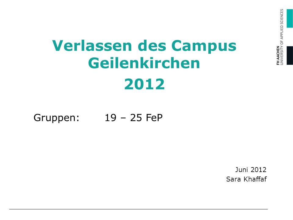 Verlassen des Campus Geilenkirchen 2012 Gruppen: 19 – 25 FeP
