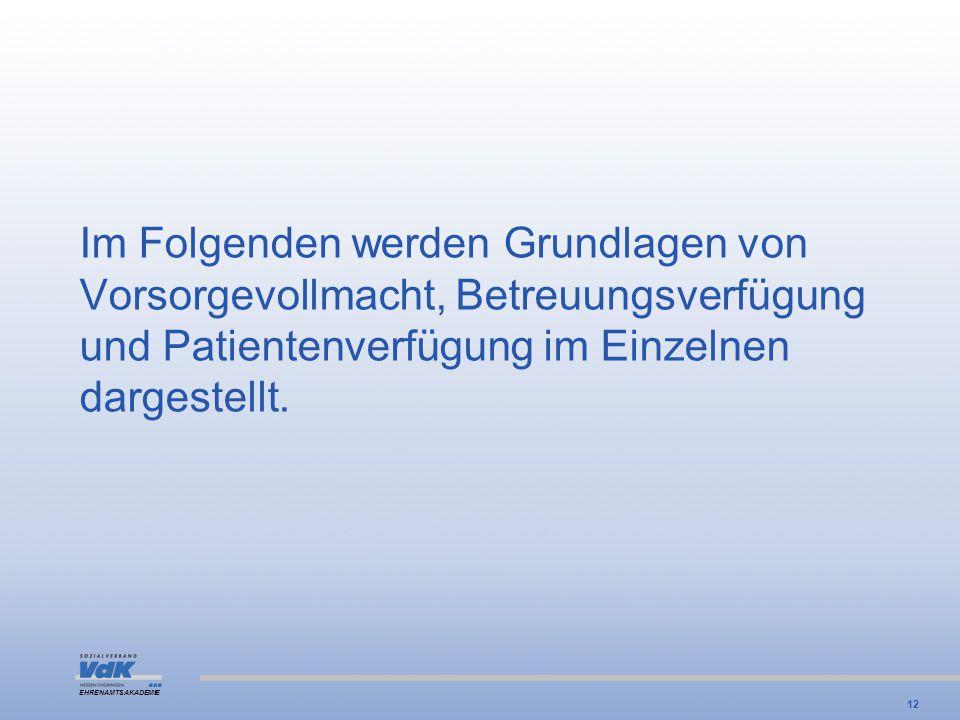 Im Folgenden werden Grundlagen von Vorsorgevollmacht, Betreuungsverfügung und Patientenverfügung im Einzelnen dargestellt.