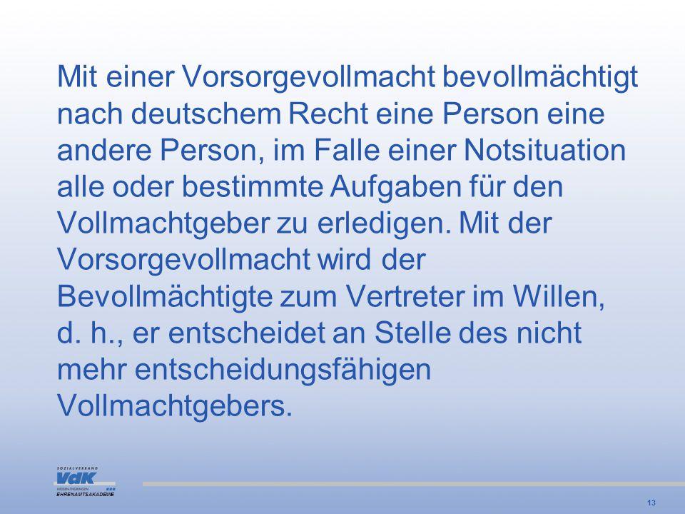 Mit einer Vorsorgevollmacht bevollmächtigt nach deutschem Recht eine Person eine andere Person, im Falle einer Notsituation alle oder bestimmte Aufgaben für den Vollmachtgeber zu erledigen.