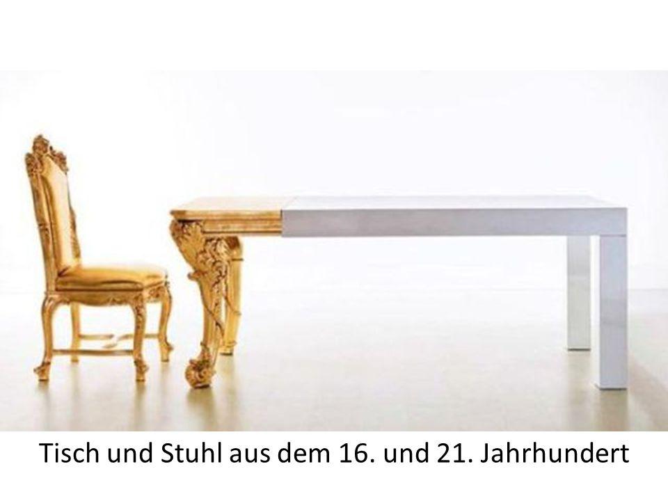 Tisch und Stuhl aus dem 16. und 21. Jahrhundert