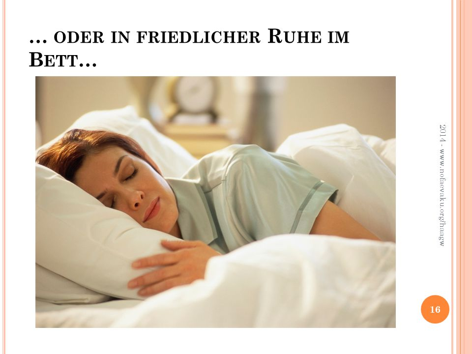… oder in friedlicher Ruhe im Bett…
