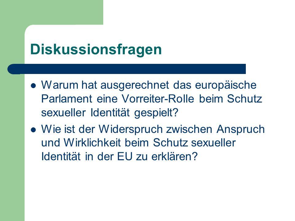 Diskussionsfragen Warum hat ausgerechnet das europäische Parlament eine Vorreiter-Rolle beim Schutz sexueller Identität gespielt