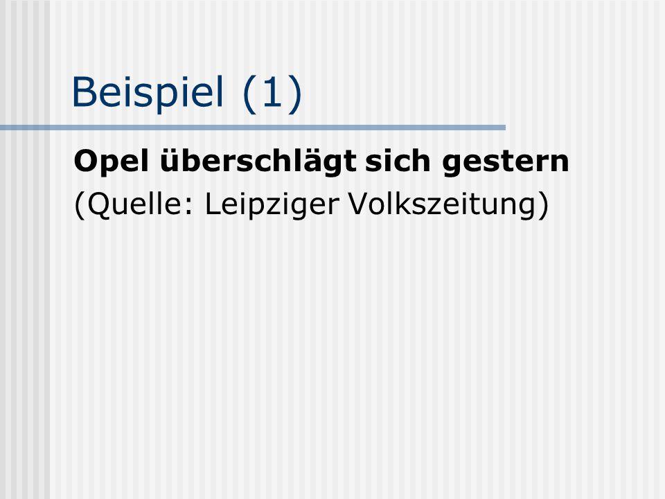 Beispiel (1) Opel überschlägt sich gestern