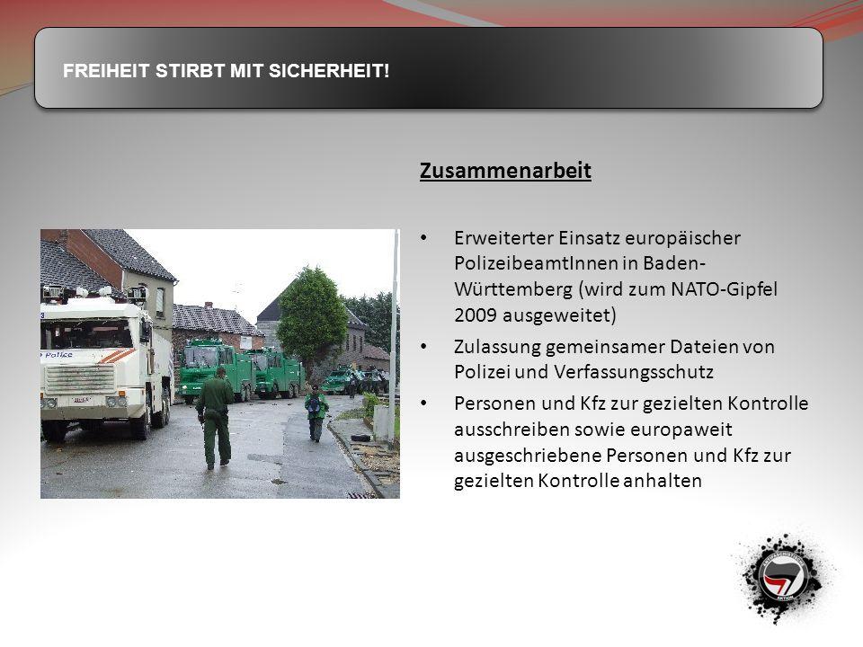 Zusammenarbeit Erweiterter Einsatz europäischer PolizeibeamtInnen in Baden-Württemberg (wird zum NATO-Gipfel 2009 ausgeweitet)