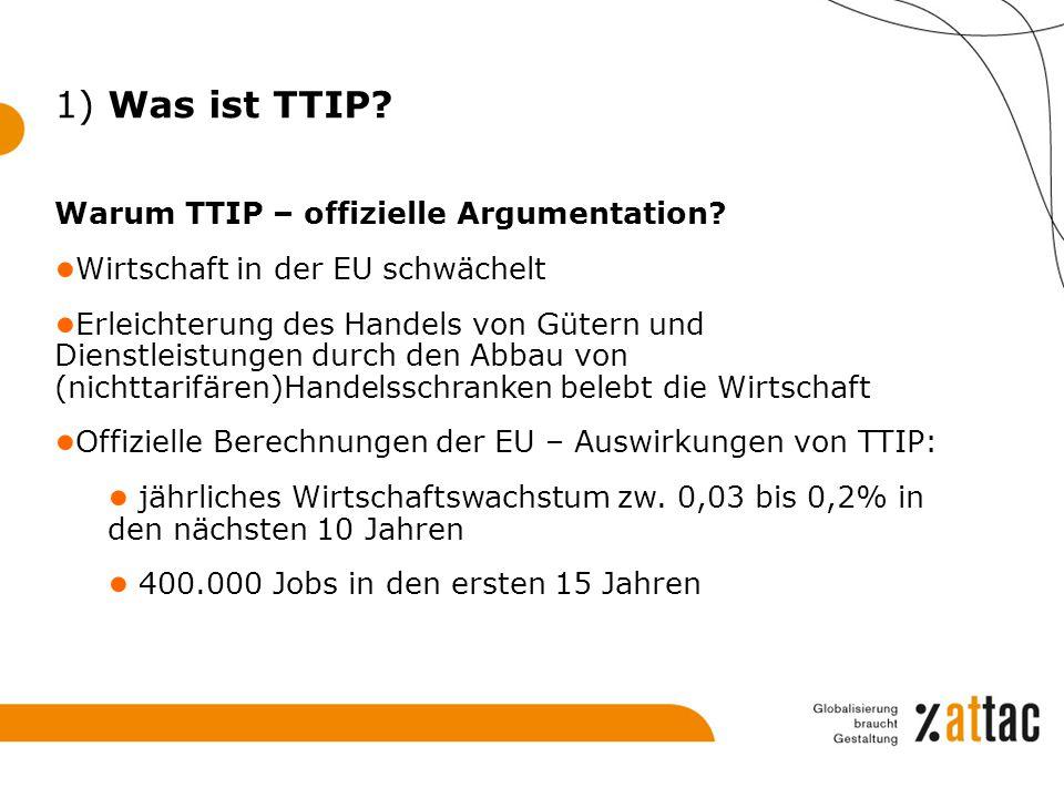 1) Was ist TTIP Warum TTIP – offizielle Argumentation