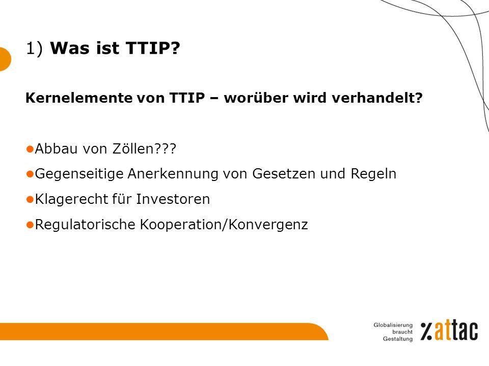 1) Was ist TTIP Kernelemente von TTIP – worüber wird verhandelt