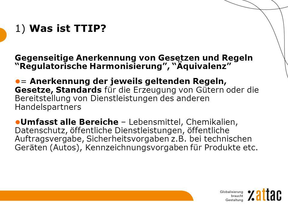 1) Was ist TTIP Gegenseitige Anerkennung von Gesetzen und Regeln Regulatorische Harmonisierung , Äquivalenz