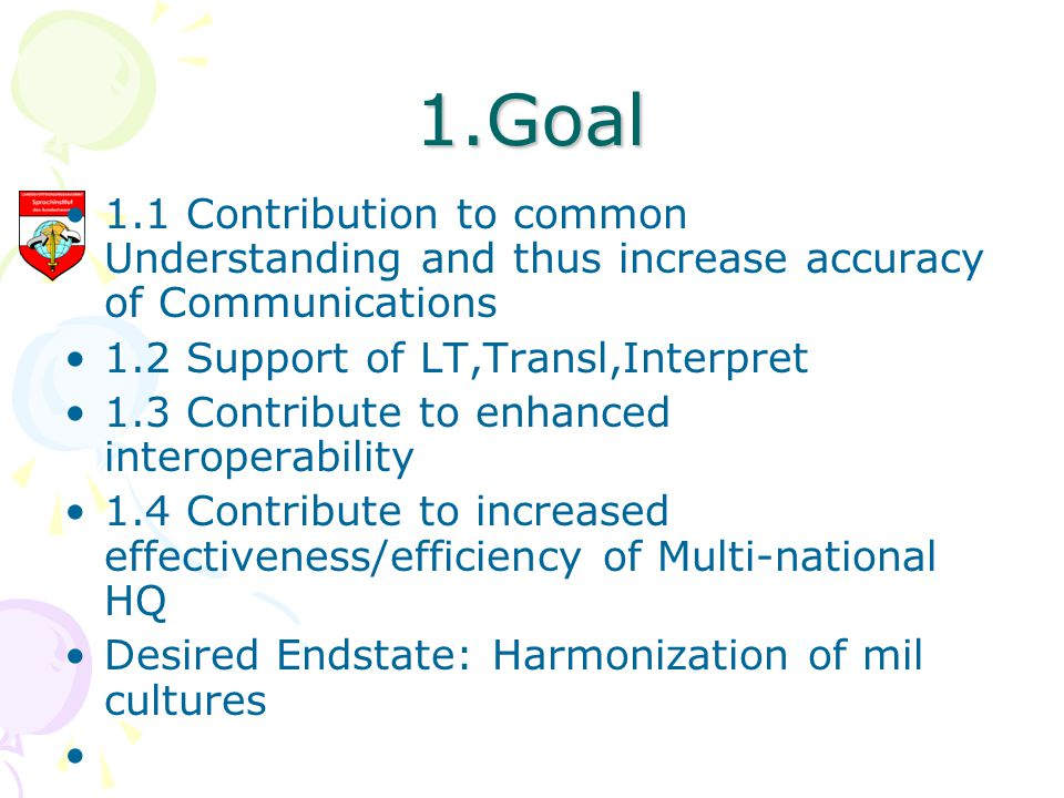 1.Goal 1.1 Contribution to common Understanding and thus increase accuracy of Communications. 1.2 Support of LT,Transl,Interpret.