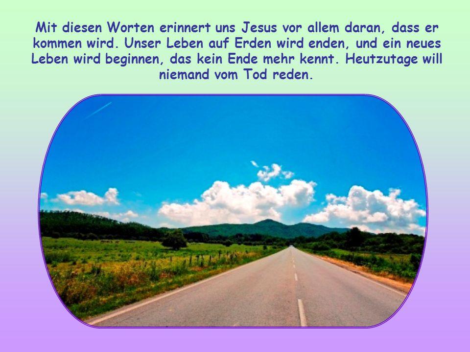 Mit diesen Worten erinnert uns Jesus vor allem daran, dass er kommen wird.