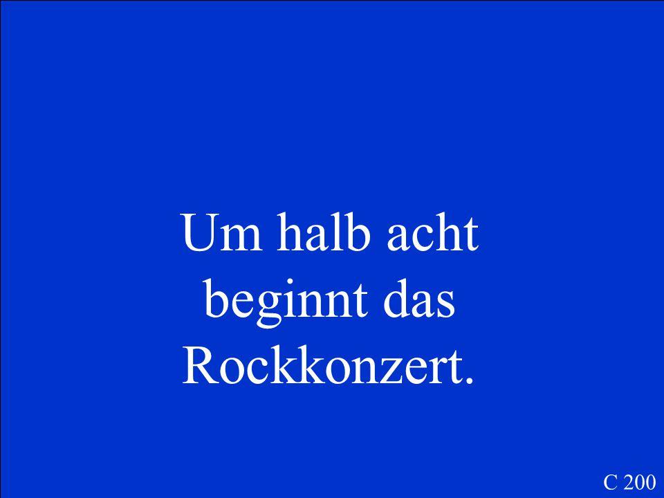Um halb acht beginnt das Rockkonzert.
