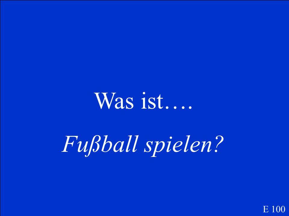 Was ist…. Fußball spielen E 100