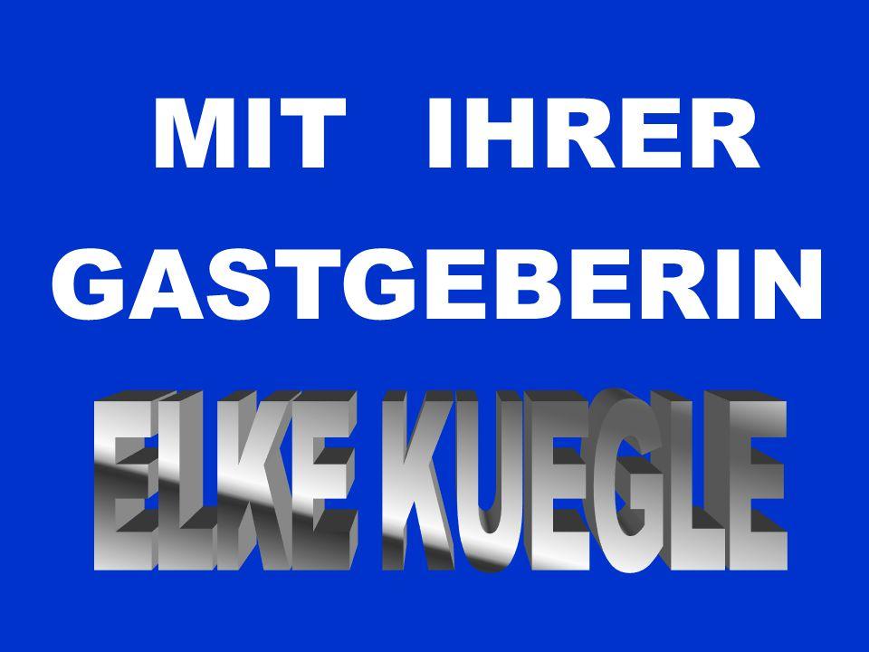 MIT IHRER GASTGEBERIN ELKE KUEGLE