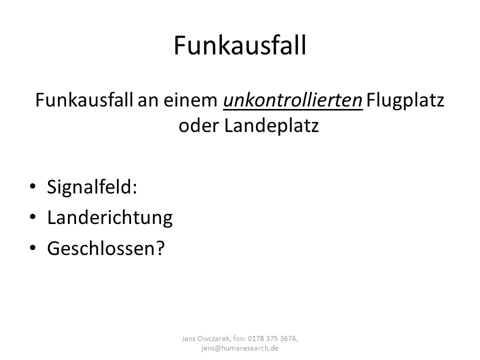 Funkausfall Funkausfall an einem unkontrollierten Flugplatz oder Landeplatz. Signalfeld: Landerichtung.
