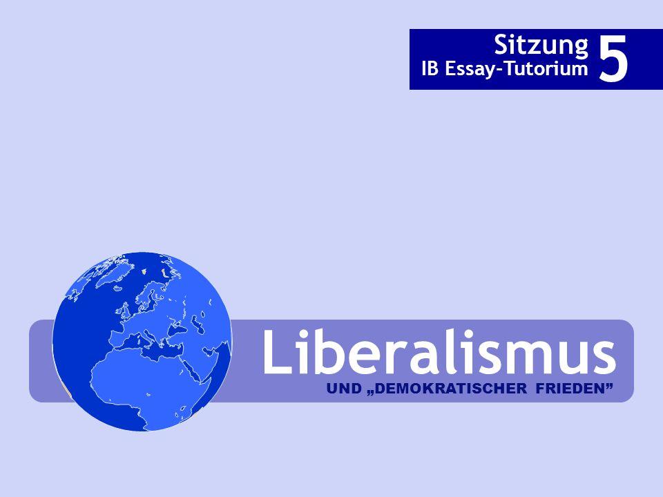 """5 Sitzung IB Essay-Tutorium Liberalismus UND """"DEMOKRATISCHER FRIEDEN"""