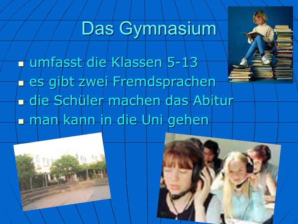 Das Gymnasium umfasst die Klassen 5-13 es gibt zwei Fremdsprachen