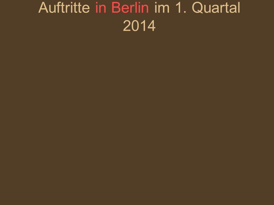 Auftritte in Berlin im 1. Quartal 2014