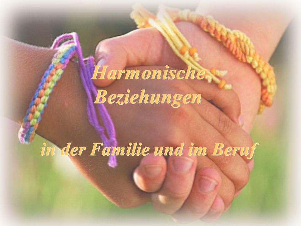 Harmonische Beziehungen in der Familie und im Beruf