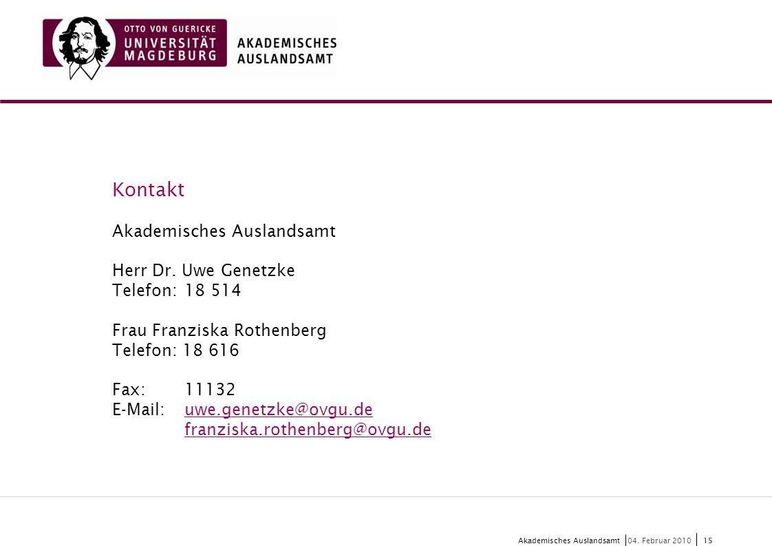 Kontakt Akademisches Auslandsamt Herr Dr. Uwe Genetzke Telefon: 18 514