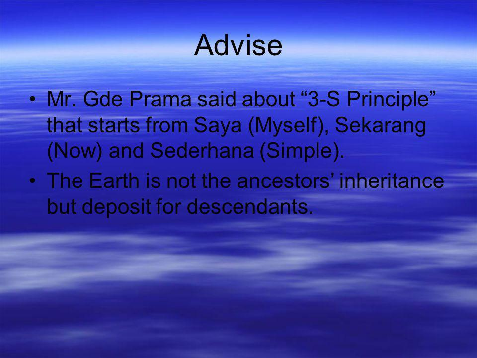 Advise Mr. Gde Prama said about 3-S Principle that starts from Saya (Myself), Sekarang (Now) and Sederhana (Simple).