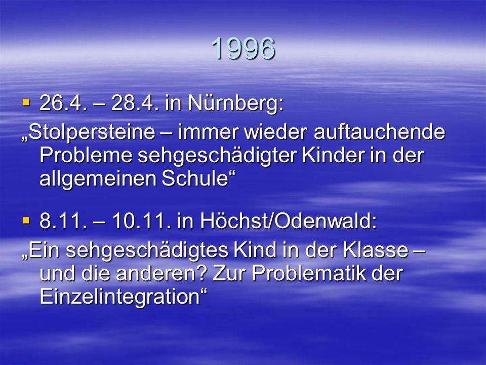 """1996 26.4. – 28.4. in Nürnberg: """"Stolpersteine – immer wieder auftauchende Probleme sehgeschädigter Kinder in der allgemeinen Schule"""