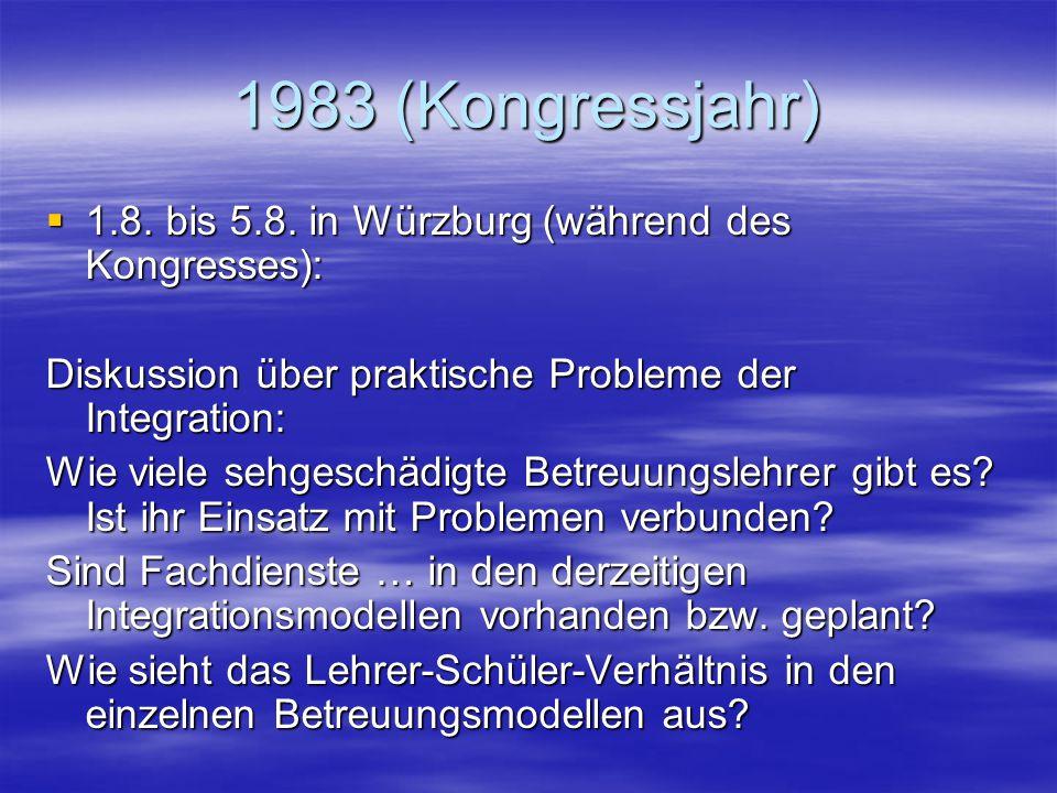 1983 (Kongressjahr) 1.8. bis 5.8. in Würzburg (während des Kongresses): Diskussion über praktische Probleme der Integration: