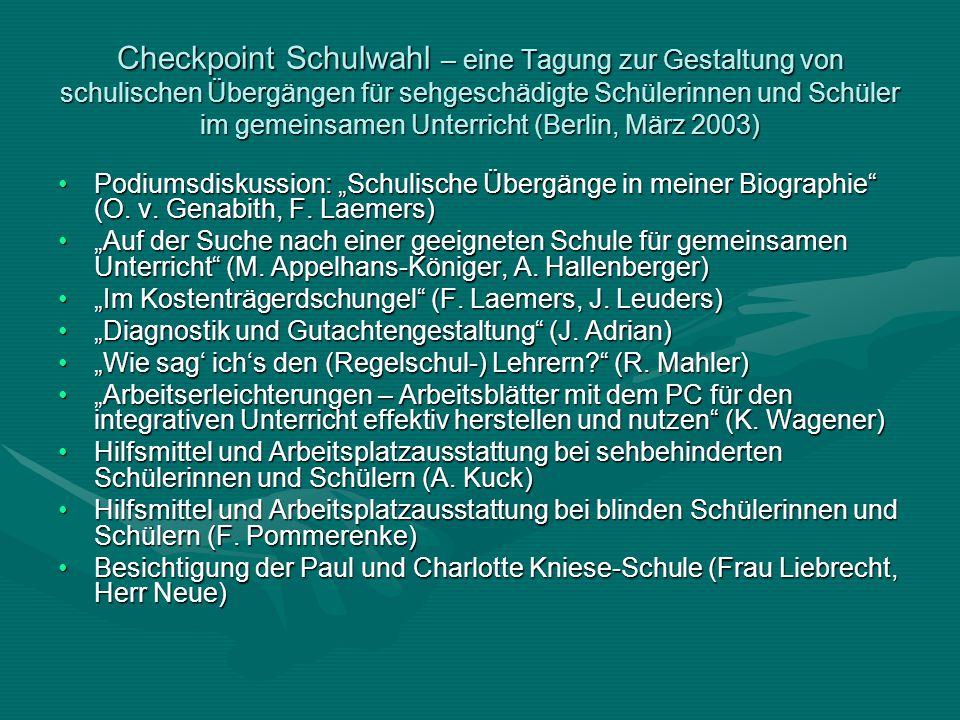 Checkpoint Schulwahl – eine Tagung zur Gestaltung von schulischen Übergängen für sehgeschädigte Schülerinnen und Schüler im gemeinsamen Unterricht (Berlin, März 2003)