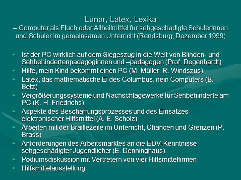 Lunar, Latex, Lexika – Computer als Fluch oder Allheilmittel für sehgeschädigte Schülerinnen und Schüler im gemeinsamen Unterricht (Rendsburg, Dezember 1999)