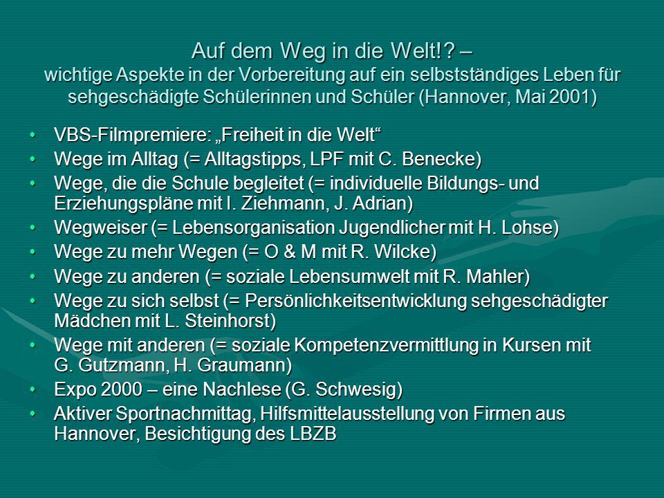 Auf dem Weg in die Welt! – wichtige Aspekte in der Vorbereitung auf ein selbstständiges Leben für sehgeschädigte Schülerinnen und Schüler (Hannover, Mai 2001)