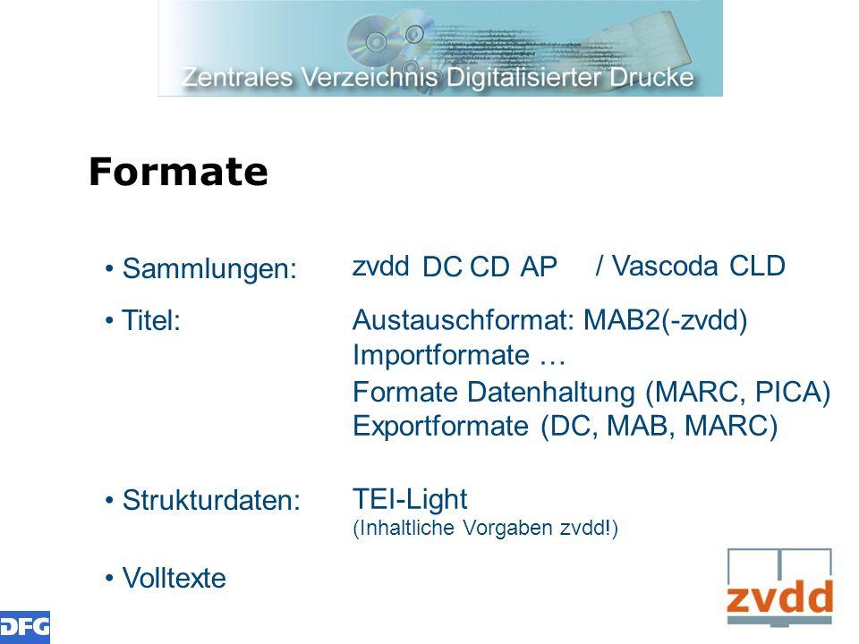 Formate Sammlungen: Titel: Strukturdaten: Volltexte zvdd DC CD AP