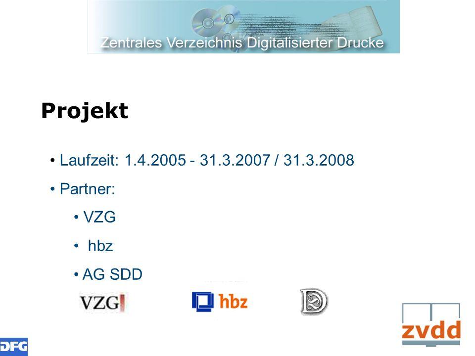 Projekt Laufzeit: 1.4.2005 - 31.3.2007 / 31.3.2008 Partner: VZG hbz