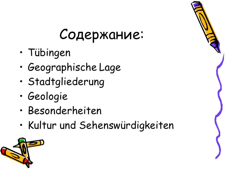 Содержание: Tübingen Geographische Lage Stadtgliederung Geologie