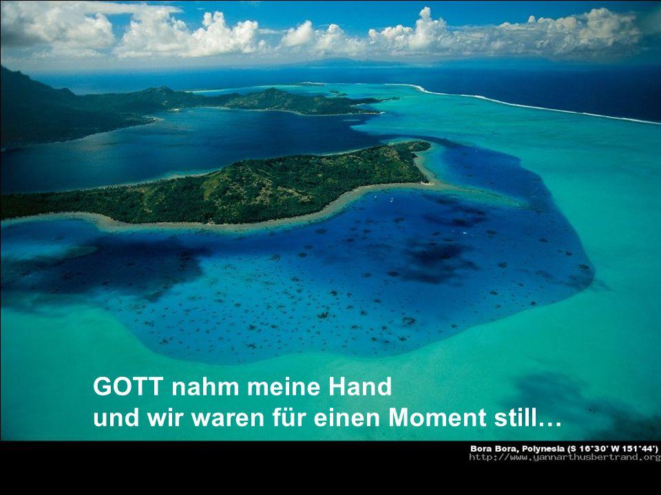 GOTT nahm meine Hand und wir waren für einen Moment still…