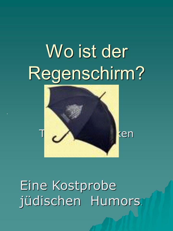 Wo ist der Regenschirm . Eine Kostprobe jüdischen Humors.