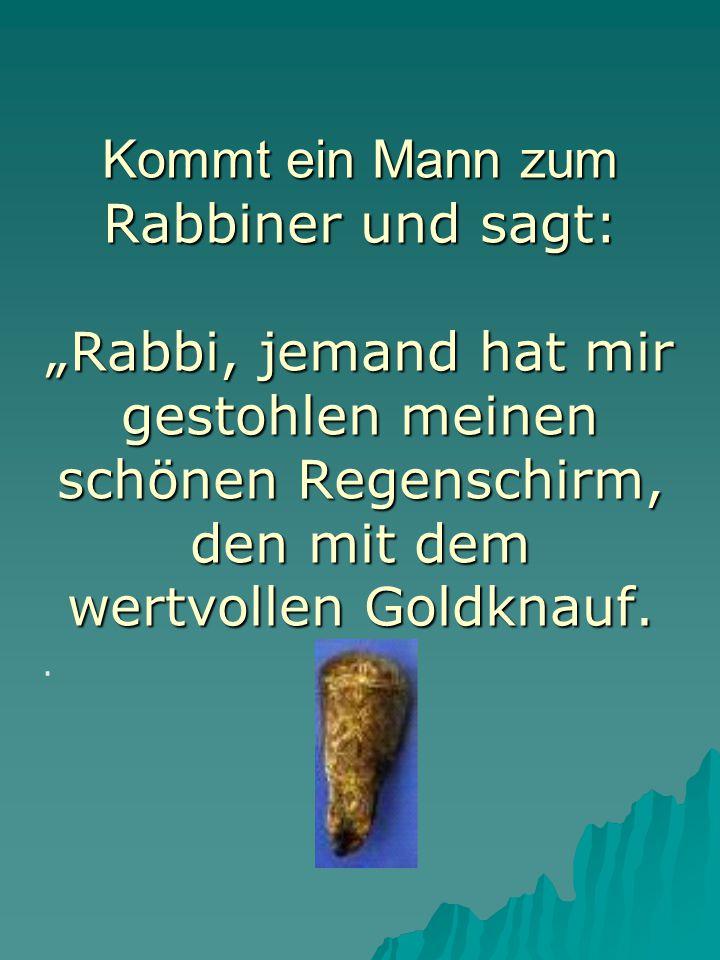 """Kommt ein Mann zum Kommt ein Mann zum Rabbiner und sagt: """"Rabbi, jemand hat mir gestohlen meinen schönen Regenschirm, den mit dem wertvollen Goldknauf."""