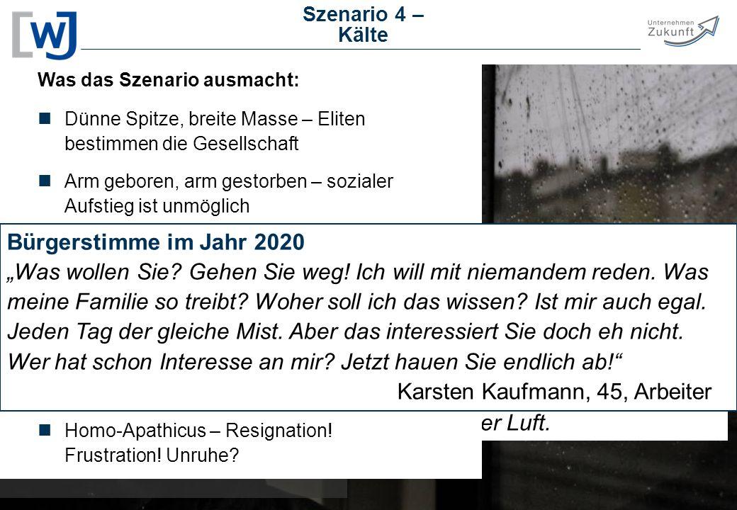 06.04.2017 Szenario 4 – Kälte. KÄLTE. Was das Szenario ausmacht: Dünne Spitze, breite Masse – Eliten bestimmen die Gesellschaft.