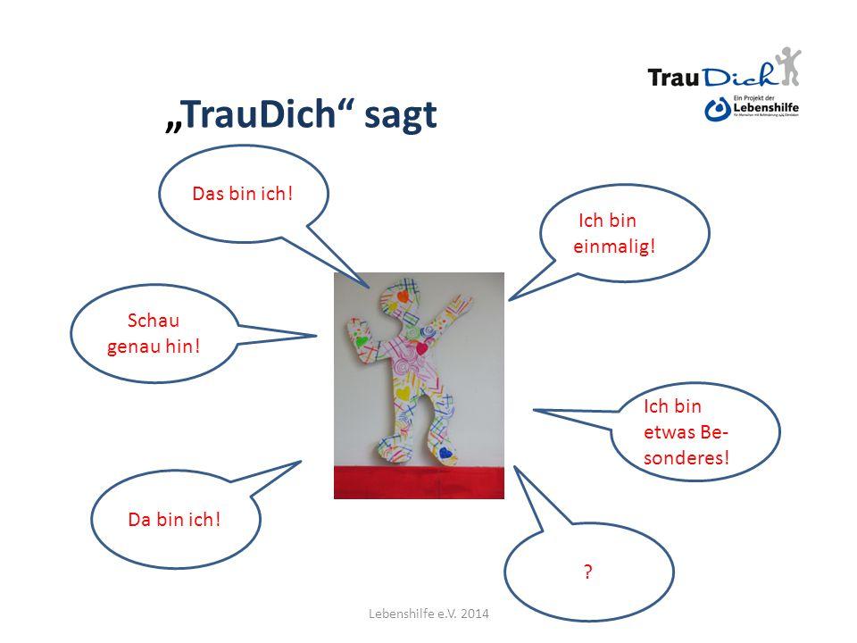 """""""TrauDich sagt Das bin ich! IIch bin einmalig!! Schau genau hin!"""