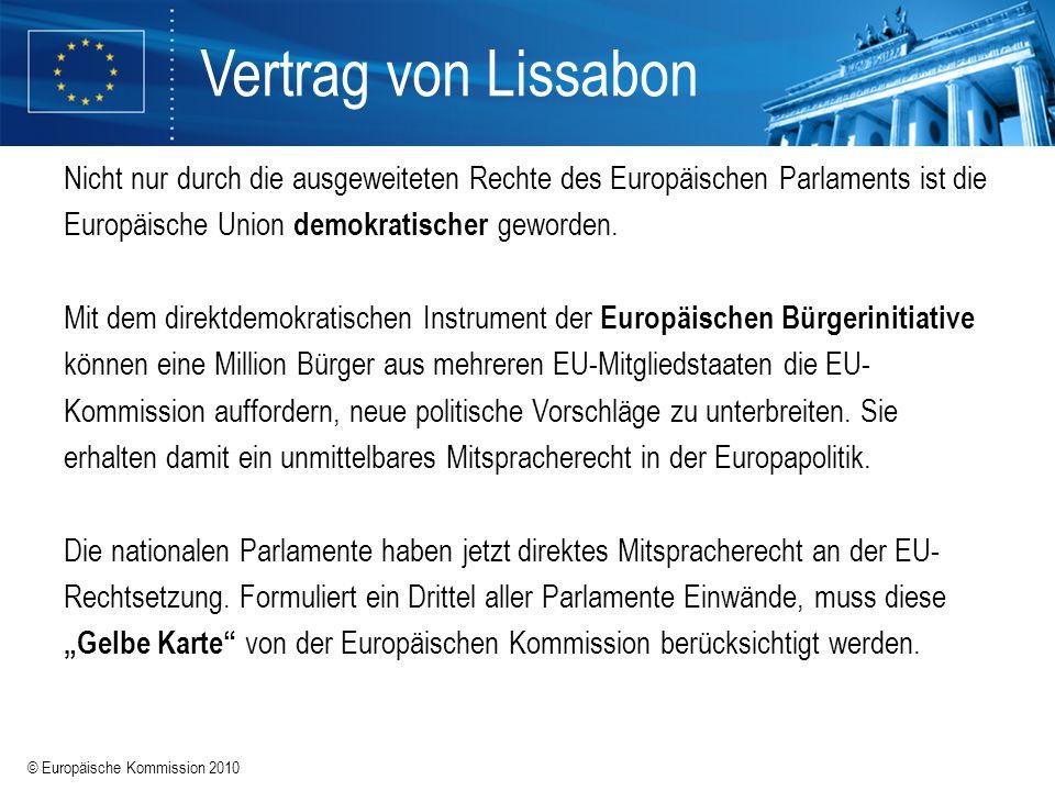 Vertrag von Lissabon Nicht nur durch die ausgeweiteten Rechte des Europäischen Parlaments ist die Europäische Union demokratischer geworden.