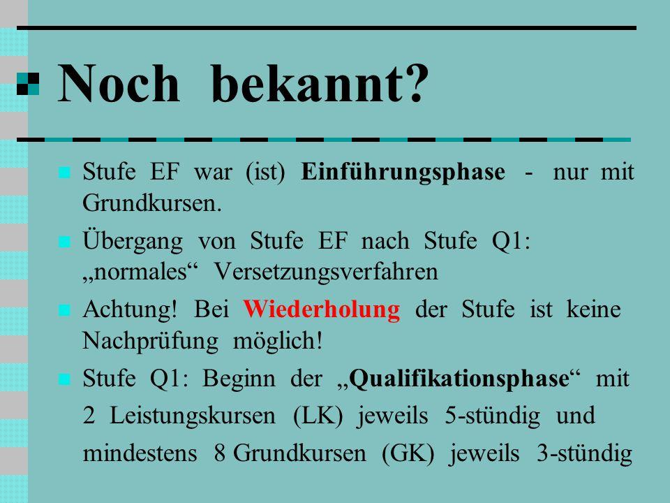 Noch bekannt Stufe EF war (ist) Einführungsphase - nur mit Grundkursen.