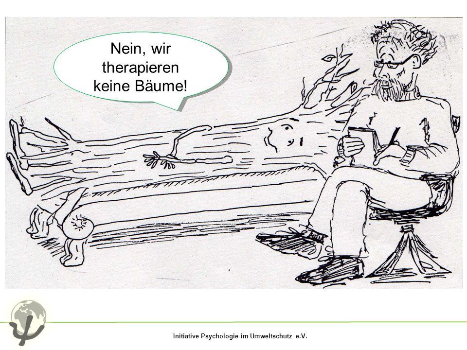 Nein, wir therapieren keine Bäume!