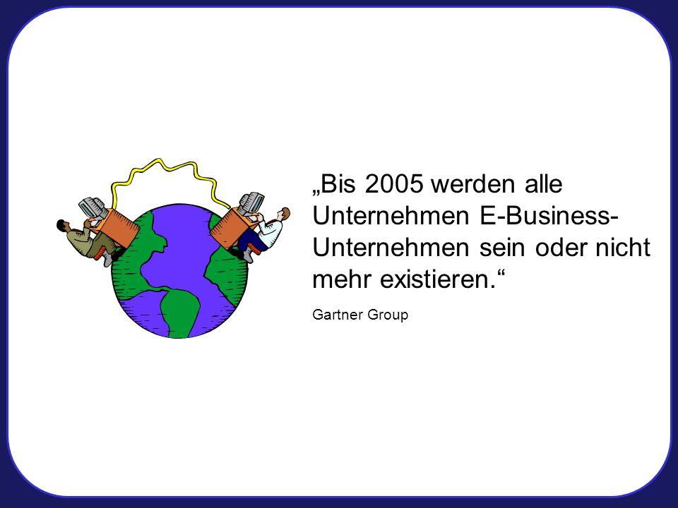 """""""Bis 2005 werden alle Unternehmen E-Business-Unternehmen sein oder nicht mehr existieren."""