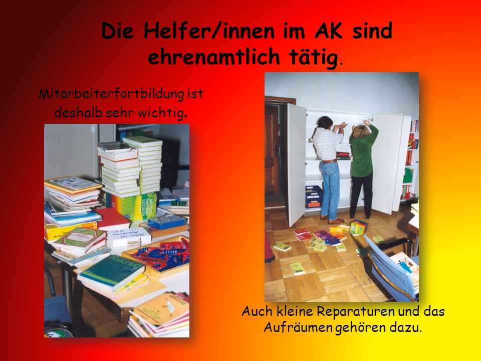 Die Helfer/innen im AK sind ehrenamtlich tätig.