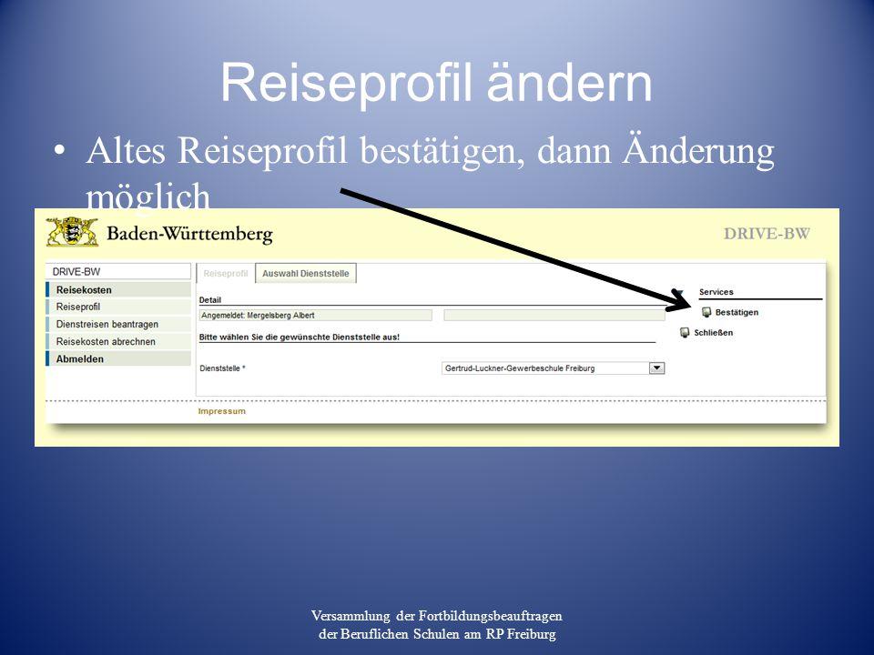Reiseprofil ändern Altes Reiseprofil bestätigen, dann Änderung möglich