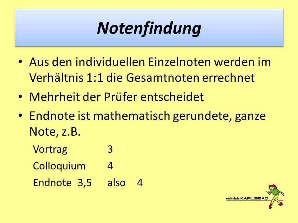 Notenfindung Aus den individuellen Einzelnoten werden im Verhältnis 1:1 die Gesamtnoten errechnet. Mehrheit der Prüfer entscheidet.