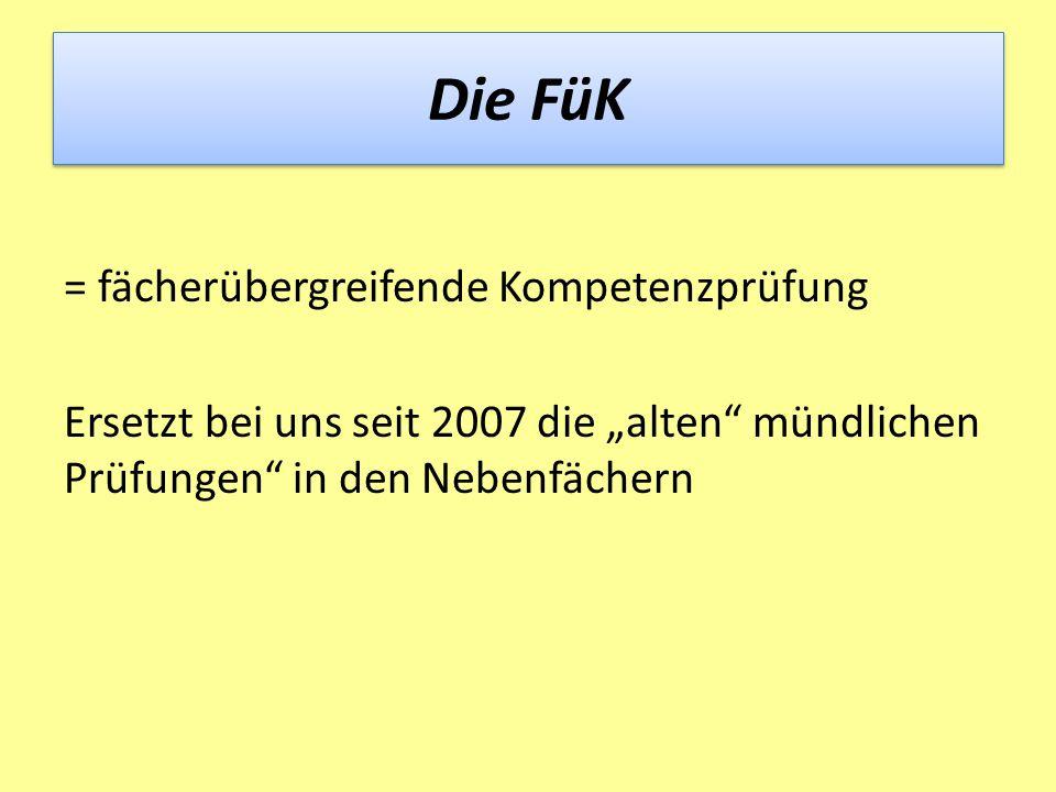 """Die FüK = fächerübergreifende Kompetenzprüfung Ersetzt bei uns seit 2007 die """"alten mündlichen Prüfungen in den Nebenfächern"""