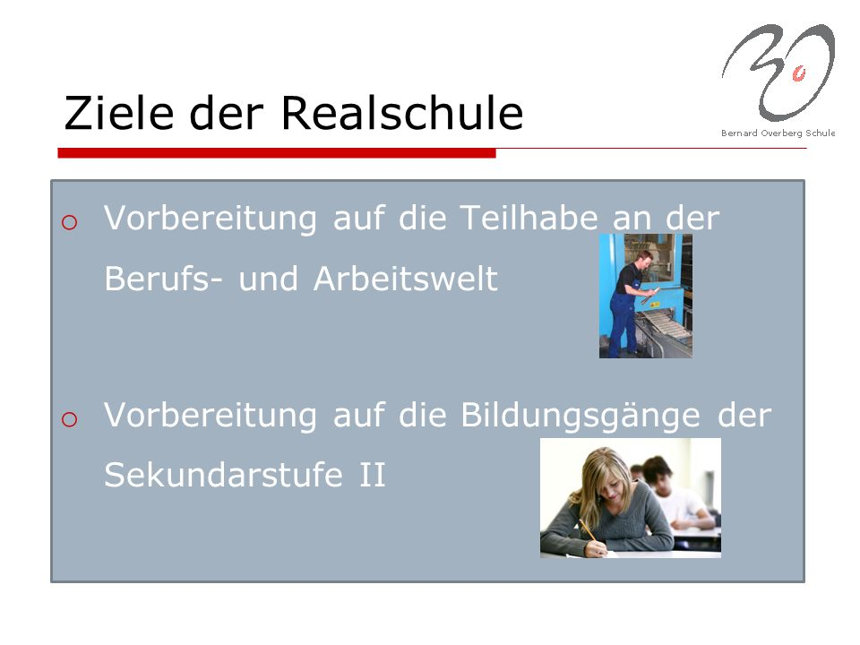 Ziele der Realschule Vorbereitung auf die Teilhabe an der Berufs- und Arbeitswelt.