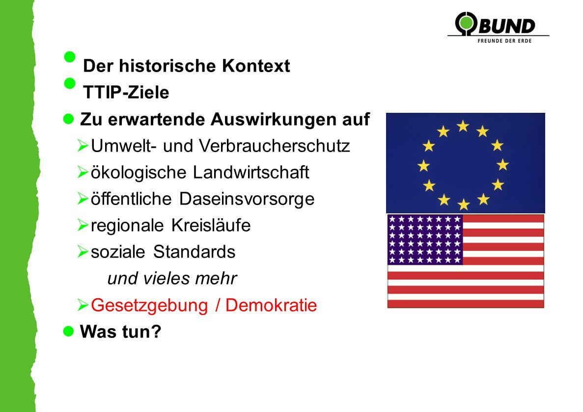 Der historische Kontext TTIP-Ziele Zu erwartende Auswirkungen auf