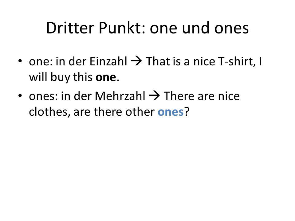 Dritter Punkt: one und ones