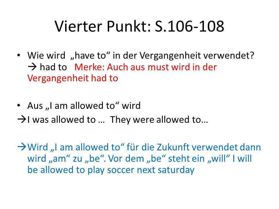 """Vierter Punkt: S.106-108 Wie wird """"have to in der Vergangenheit verwendet  had to Merke: Auch aus must wird in der Vergangenheit had to."""